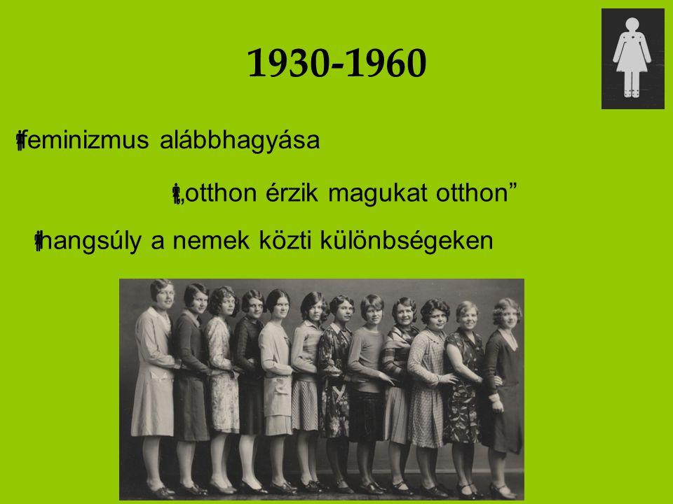 """1930-1960  feminizmus alábbhagyása  """"otthon érzik magukat otthon""""  hangsúly a nemek közti különbségeken"""