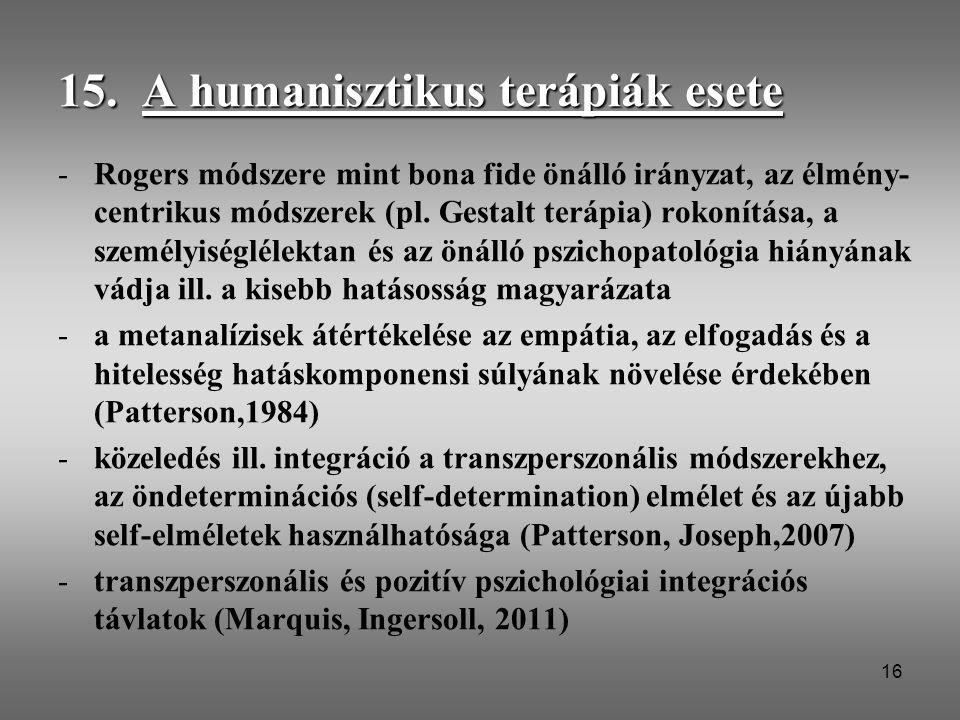 16 15. A humanisztikus terápiák esete -Rogers módszere mint bona fide önálló irányzat, az élmény- centrikus módszerek (pl. Gestalt terápia) rokonítása