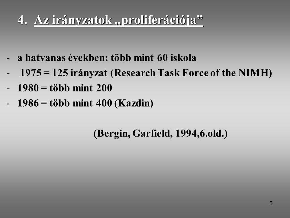 """5 4. Az irányzatok """"proliferációja"""" -a hatvanas években: több mint 60 iskola - 1975 = 125 irányzat (Research Task Force of the NIMH) -1980 = több mint"""