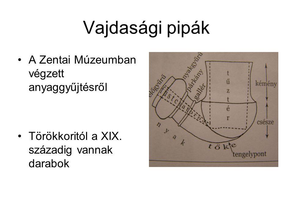 Vajdasági pipák •A Zentai Múzeumban végzett anyaggyűjtésről •Törökkoritól a XIX.