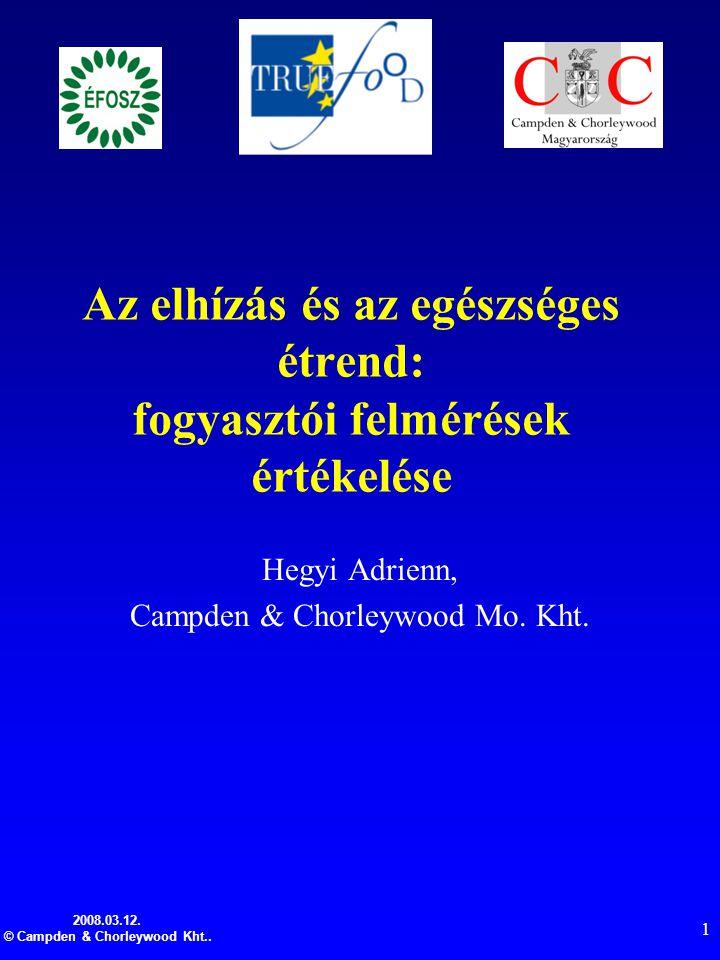 2008.03.12. © Campden & Chorleywood Kht.. 1 Az elhízás és az egészséges étrend: fogyasztói felmérések értékelése Hegyi Adrienn, Campden & Chorleywood