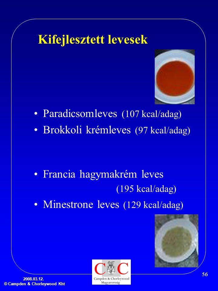 2008.03.12. © Campden & Chorleywood Kht 56 Kifejlesztett levesek •Paradicsomleves (107 kcal/adag) •Brokkoli krémleves (97 kcal/adag) •Francia hagymakr