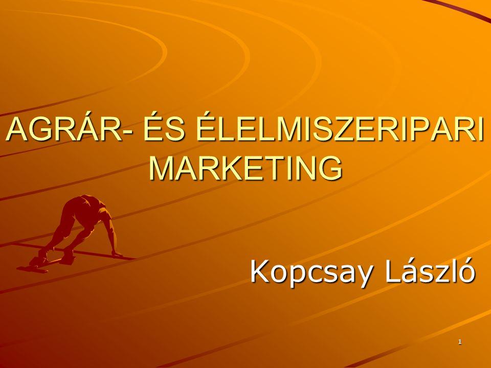 1 AGRÁR- ÉS ÉLELMISZERIPARI MARKETING Kopcsay László