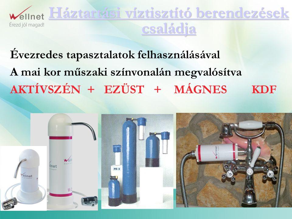 Háztartási víztisztító berendezések családja Háztartási víztisztító berendezések családja Évezredes tapasztalatok felhasználásával A mai kor műszaki s
