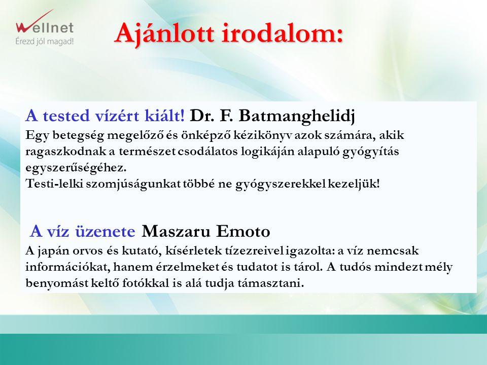 Ajánlott irodalom: A tested vízért kiált! Dr. F. Batmanghelidj Egy betegség megelőző és önképző kézikönyv azok számára, akik ragaszkodnak a természet
