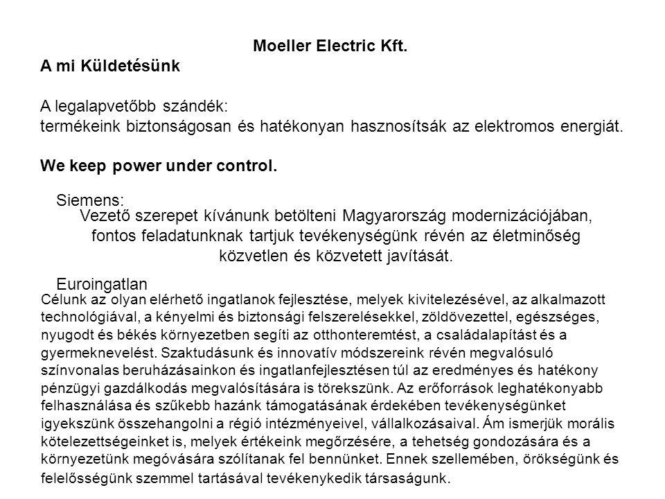 A mi Küldetésünk A legalapvetőbb szándék: termékeink biztonságosan és hatékonyan hasznosítsák az elektromos energiát. We keep power under control. Vez