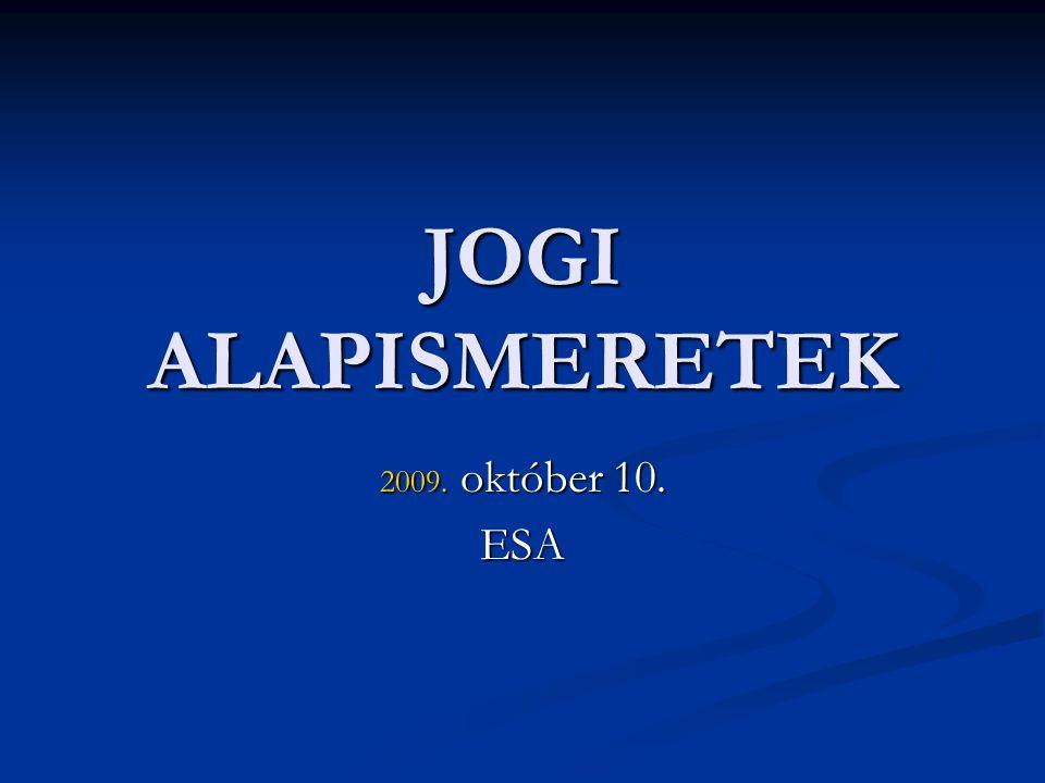 JOGI ALAPISMERETEK 2009. október 10. ESA