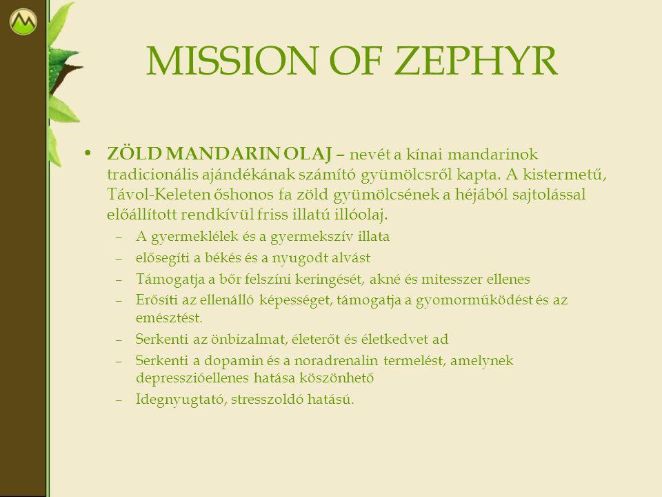 MISSION OF ZEPHYR • ZÖLD MANDARIN OLAJ – nevét a kínai mandarinok tradicionális ajándékának számító gyümölcsről kapta. A kistermetű, Távol-Keleten ősh