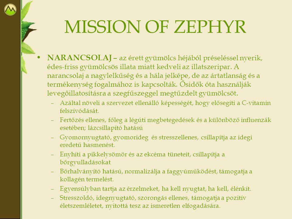 MISSION OF ZEPHYR • NARANCSOLAJ – az érett gyümölcs héjából préseléssel nyerik, édes-friss gyümölcsös illata miatt kedveli az illatszeripar. A narancs