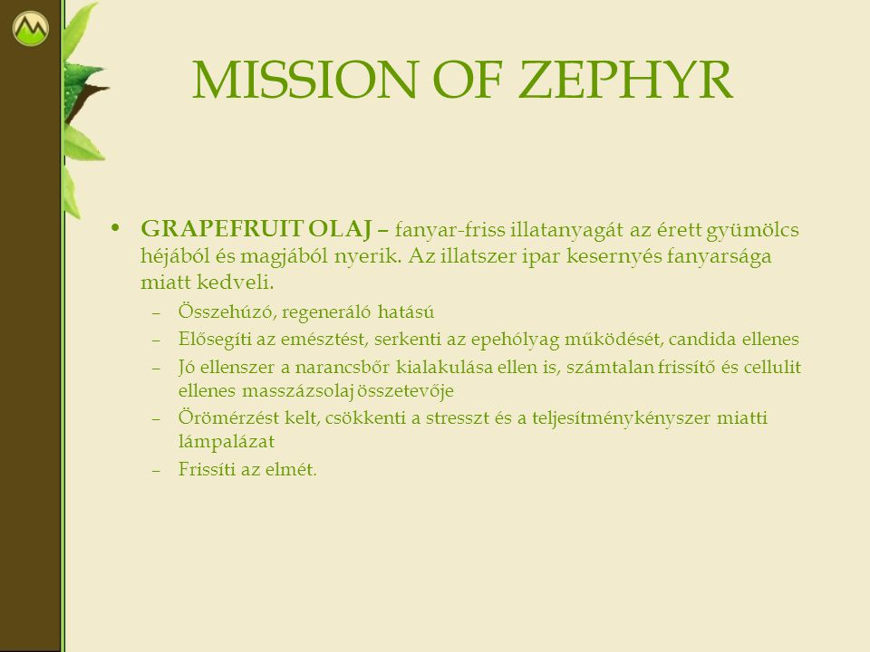 MISSION OF ZEPHYR • GRAPEFRUIT OLAJ – fanyar-friss illatanyagát az érett gyümölcs héjából és magjából nyerik. Az illatszer ipar kesernyés fanyarsága m