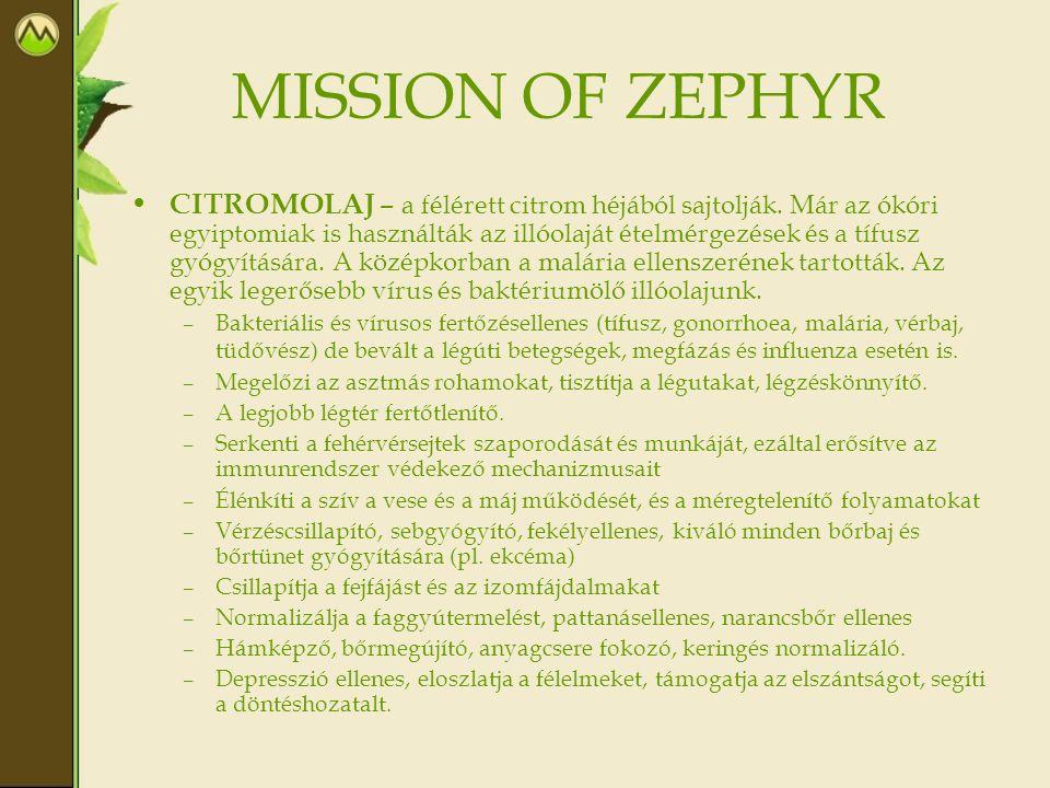 MISSION OF ZEPHYR • CITROMOLAJ – a félérett citrom héjából sajtolják. Már az ókóri egyiptomiak is használták az illóolaját ételmérgezések és a tífusz