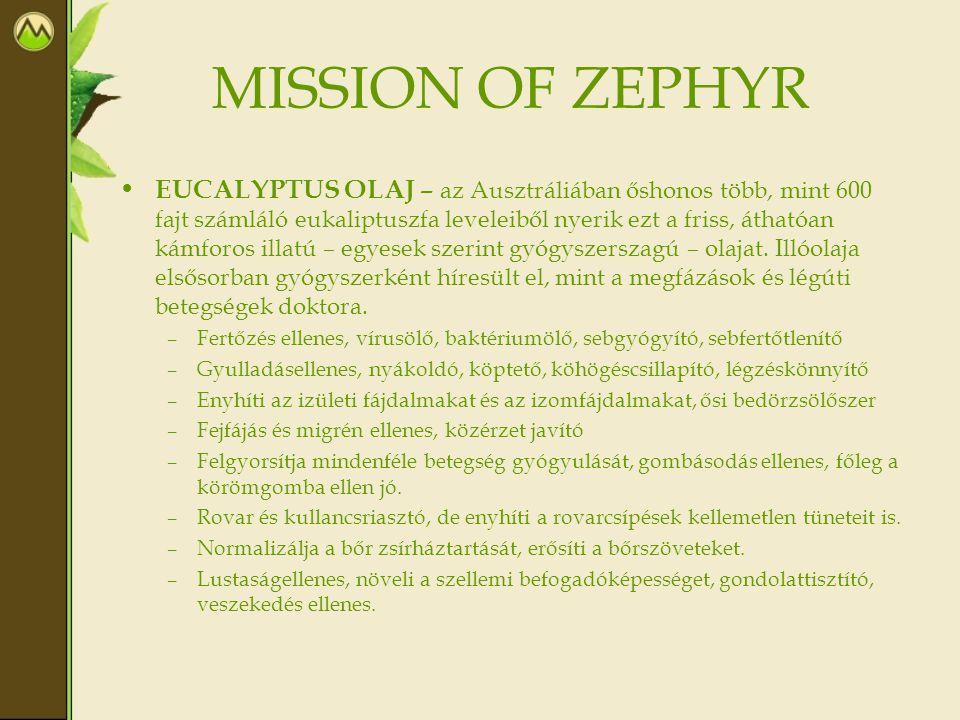 MISSION OF ZEPHYR • EUCALYPTUS OLAJ – az Ausztráliában őshonos több, mint 600 fajt számláló eukaliptuszfa leveleiből nyerik ezt a friss, áthatóan kámforos illatú – egyesek szerint gyógyszerszagú – olajat.