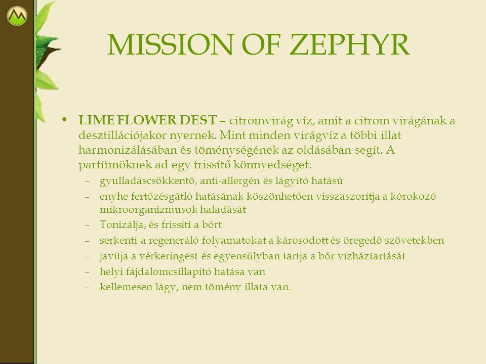 MISSION OF ZEPHYR • LIME FLOWER DEST – citromvirág víz, amit a citrom virágának a desztillációjakor nyernek. Mint minden virágvíz a többi illat harmon