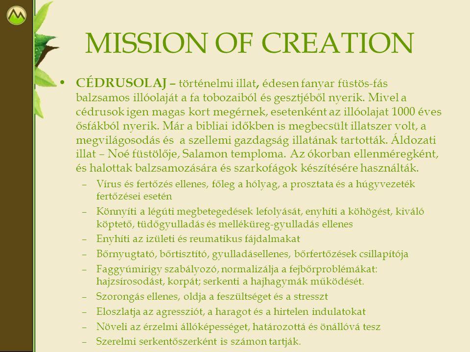 MISSION OF CREATION • CÉDRUSOLAJ – történelmi illat, édesen fanyar füstös-fás balzsamos illóolaját a fa tobozaiból és gesztjéből nyerik. Mivel a cédru