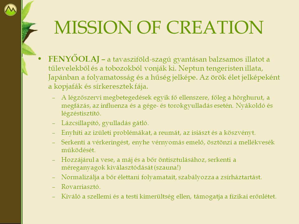 MISSION OF CREATION • FENYŐOLAJ – a tavasziföld-szagú gyantásan balzsamos illatot a tűlevelekből és a tobozokból vonják ki. Neptun tengeristen illata,