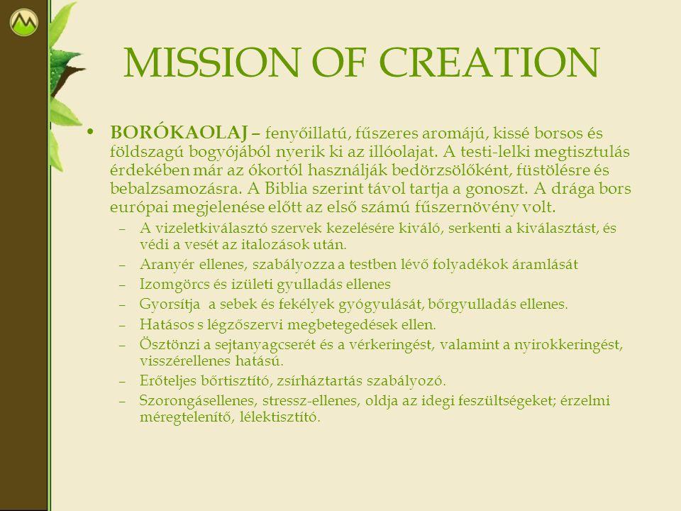 MISSION OF CREATION • BORÓKAOLAJ – fenyőillatú, fűszeres aromájú, kissé borsos és földszagú bogyójából nyerik ki az illóolajat. A testi-lelki megtiszt