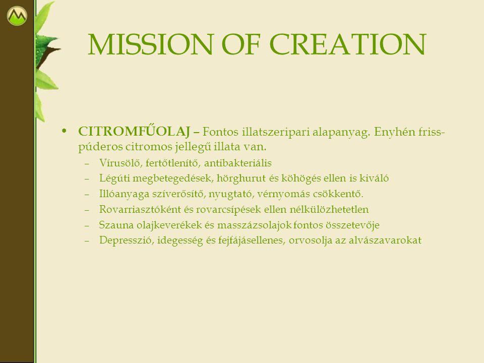 MISSION OF CREATION • CITROMFŰOLAJ – Fontos illatszeripari alapanyag. Enyhén friss- púderos citromos jellegű illata van. –Vírusölő, fertőtlenítő, anti