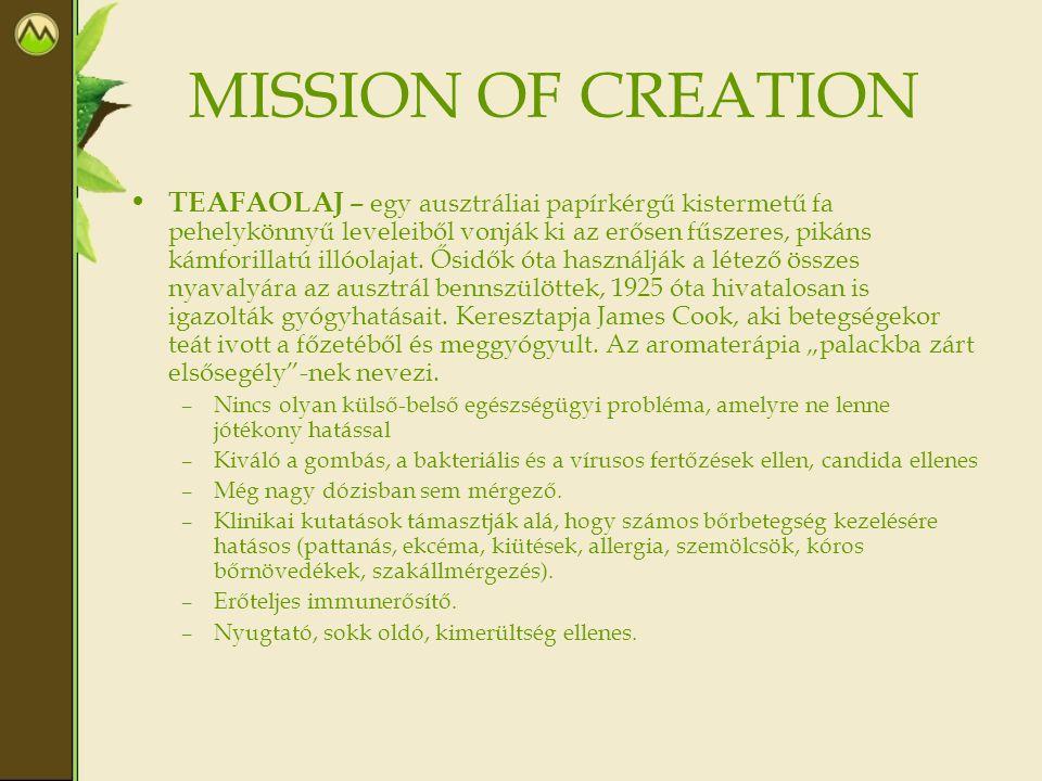 MISSION OF CREATION • TEAFAOLAJ – egy ausztráliai papírkérgű kistermetű fa pehelykönnyű leveleiből vonják ki az erősen fűszeres, pikáns kámforillatú illóolajat.