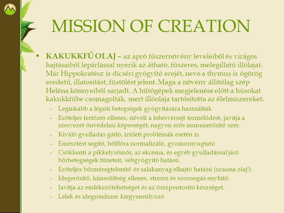 MISSION OF CREATION • KAKUKKFŰ OLAJ – az apró fűszernövény leveleiből és virágos hajtásaiból lepárlással nyerik az átható, fűszeres, melegillatú illól