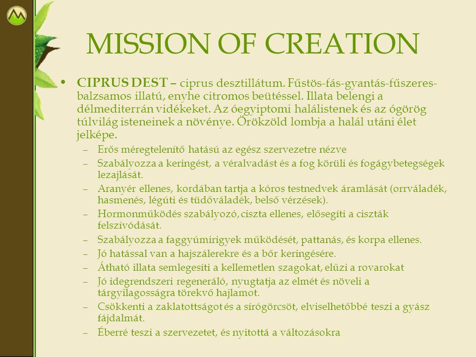 MISSION OF CREATION • CIPRUS DEST – ciprus desztillátum. Fűstös-fás-gyantás-fűszeres- balzsamos illatú, enyhe citromos beütéssel. Illata belengi a dél