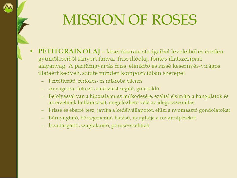 MISSION OF ROSES • PETITGRAIN OLAJ – keserűnarancsfa ágaiból leveleiből és éretlen gyümölcseiből kinyert fanyar-friss illóolaj, fontos illatszeripari