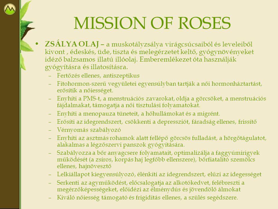 MISSION OF ROSES • ZSÁLYA OLAJ – a muskotályzsálya virágcsúcsaiból és leveleiből kivont, édeskés, üde, tiszta és melegérzetet keltő, gyógynövényeket i