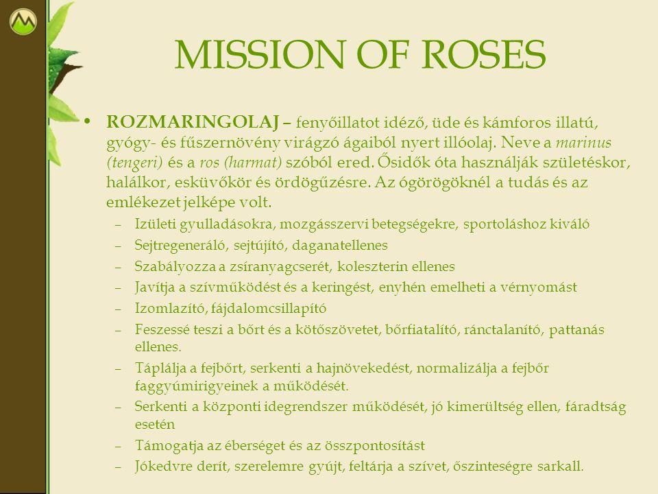 MISSION OF ROSES • ROZMARINGOLAJ – fenyőillatot idéző, üde és kámforos illatú, gyógy- és fűszernövény virágzó ágaiból nyert illóolaj. Neve a marinus (