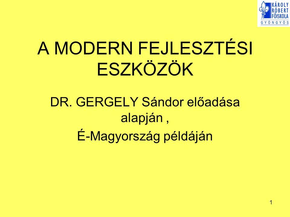 1 A MODERN FEJLESZTÉSI ESZKÖZÖK DR. GERGELY Sándor előadása alapján, É-Magyország példáján