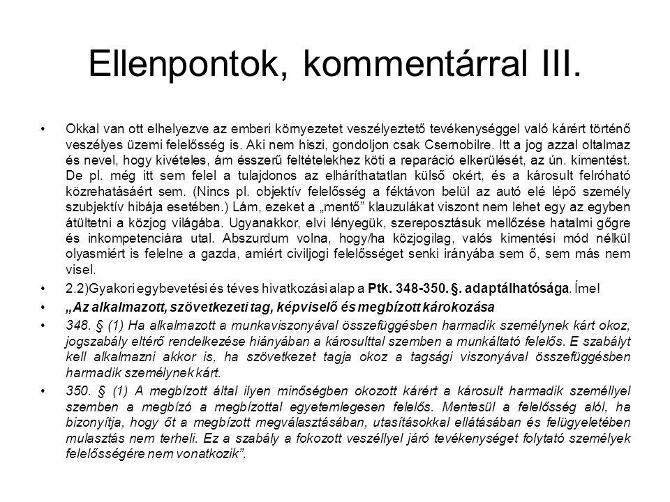 Ellenpontok, kommentárral III. •Okkal van ott elhelyezve az emberi környezetet veszélyeztető tevékenységgel való kárért történő veszélyes üzemi felelő