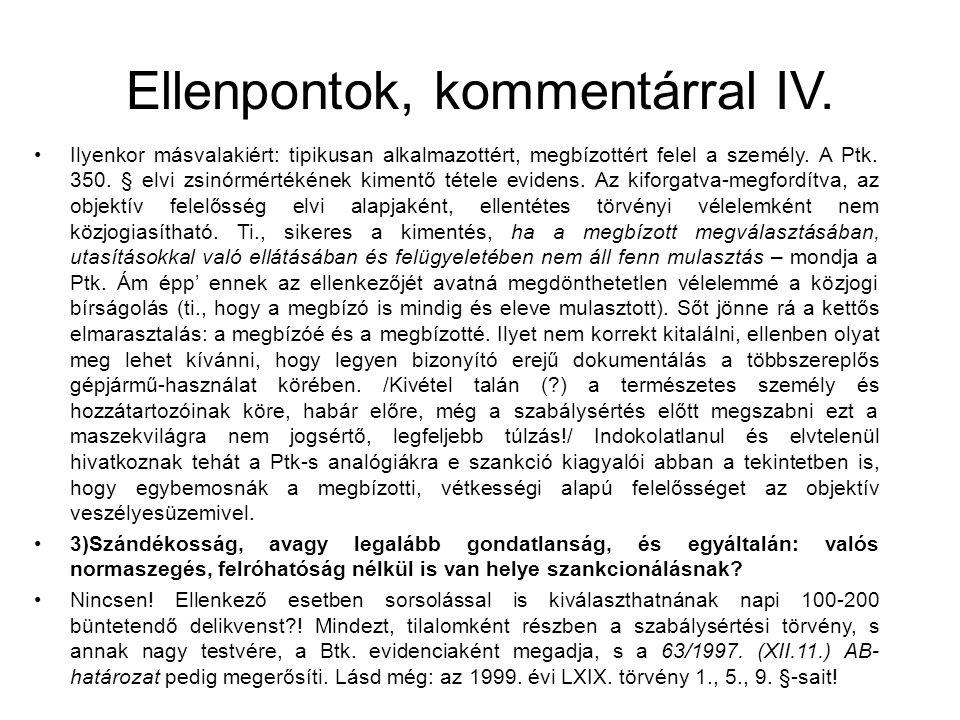 Ellenpontok, kommentárral IV. •Ilyenkor másvalakiért: tipikusan alkalmazottért, megbízottért felel a személy. A Ptk. 350. § elvi zsinórmértékének kime