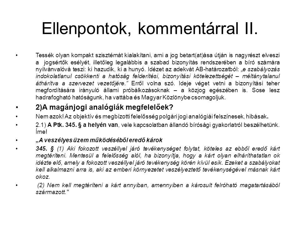 Ellenpontok, kommentárral II. •Tessék olyan kompakt szisztémát kialakítani, ami a jog betart(at)ása útján is nagyrészt elveszi a jogsértők esélyét, il