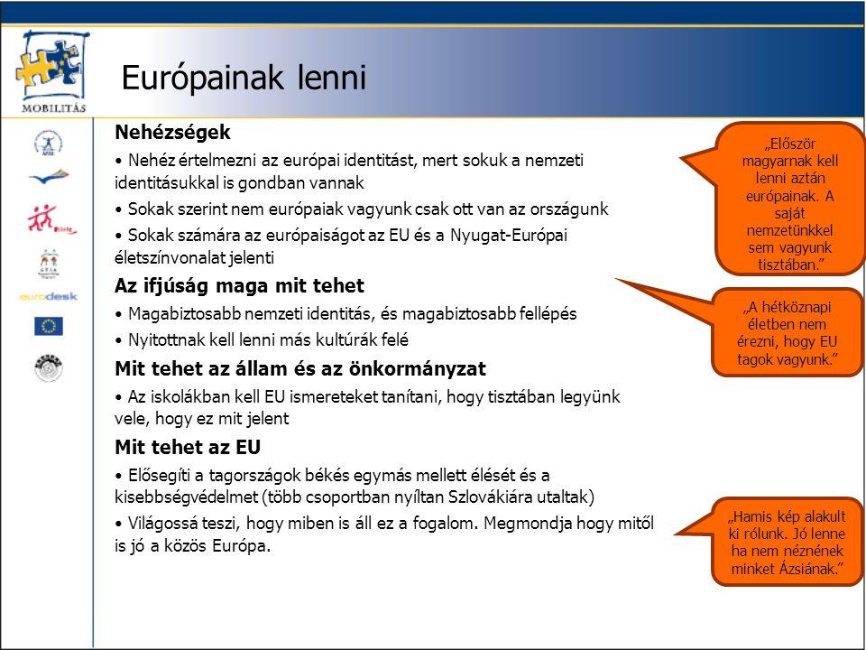 Európainak lenni Nehézségek • Nehéz értelmezni az európai identitást, mert sokuk a nemzeti identitásukkal is gondban vannak • Sokak szerint nem európa