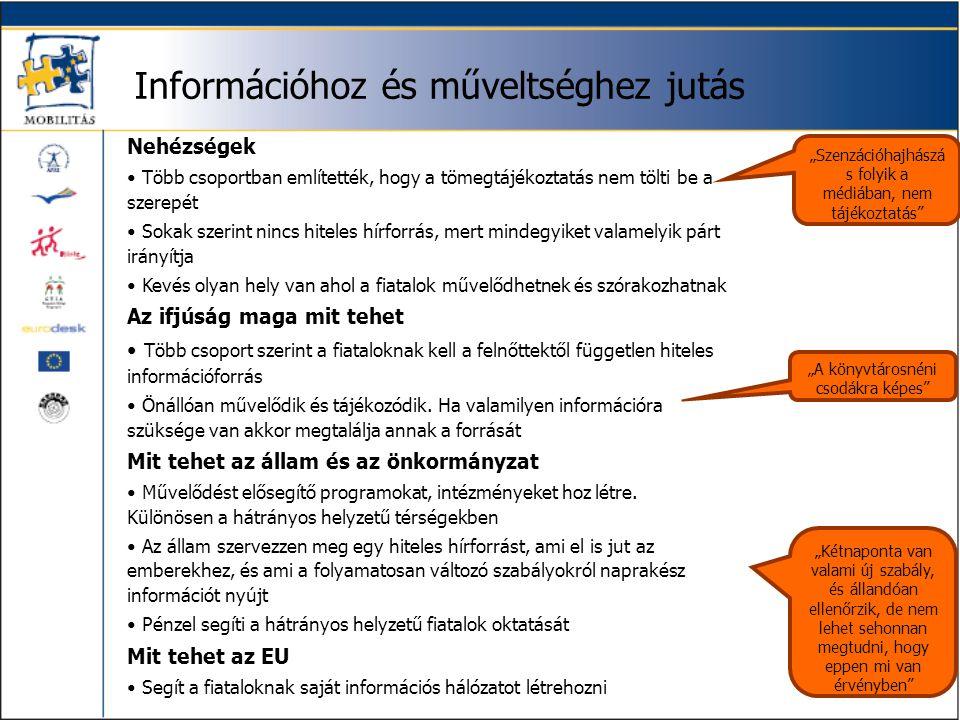Információhoz és műveltséghez jutás Nehézségek • Több csoportban említették, hogy a tömegtájékoztatás nem tölti be a szerepét • Sokak szerint nincs hi
