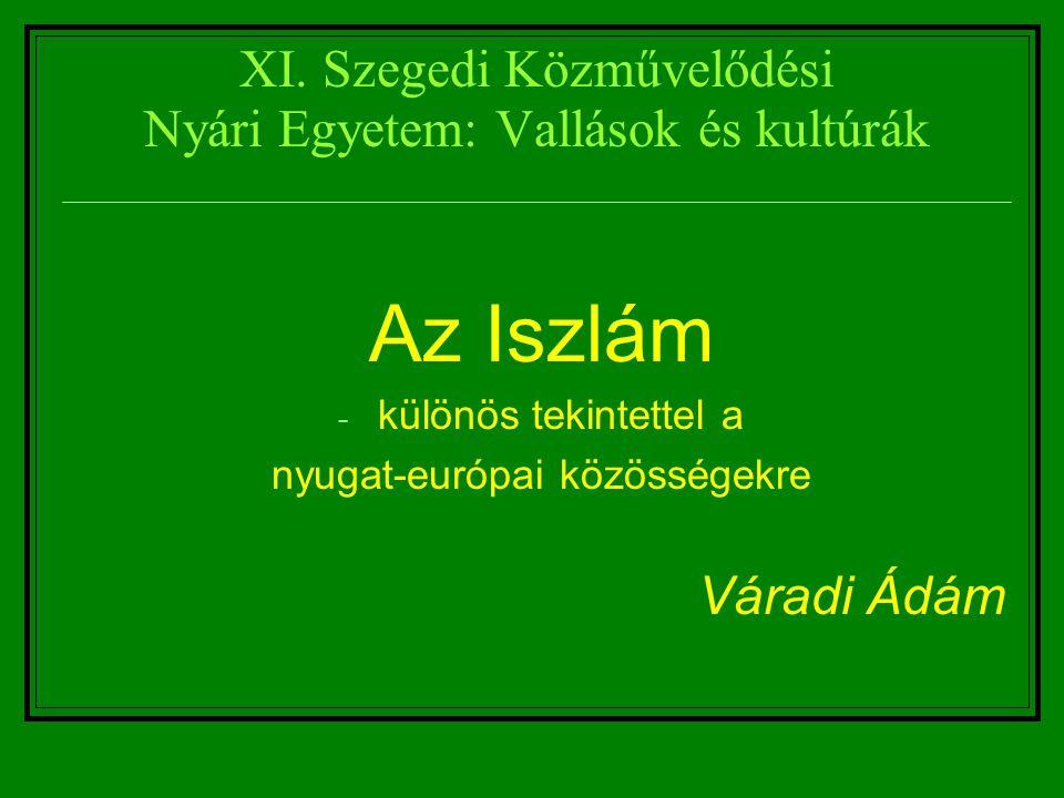 XI. Szegedi Közművelődési Nyári Egyetem: Vallások és kultúrák Az Iszlám - különös tekintettel a nyugat-európai közösségekre Váradi Ádám