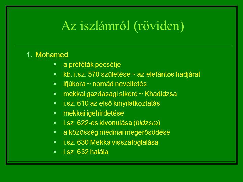 Az iszlámról (röviden) 1.Mohamed  a próféták pecsétje  kb. i.sz. 570 születése ~ az elefántos hadjárat  ifjúkora ~ nomád neveltetés  mekkai gazdas