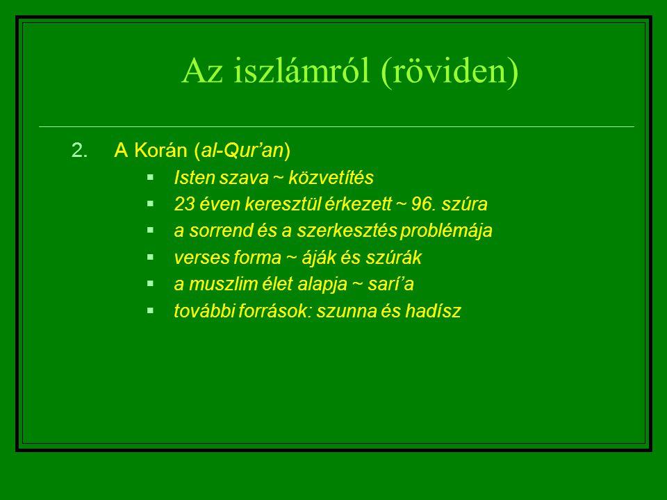 Az iszlámról (röviden) 2.A Korán (al-Qur'an)  Isten szava ~ közvetítés  23 éven keresztül érkezett ~ 96. szúra  a sorrend és a szerkesztés problémá