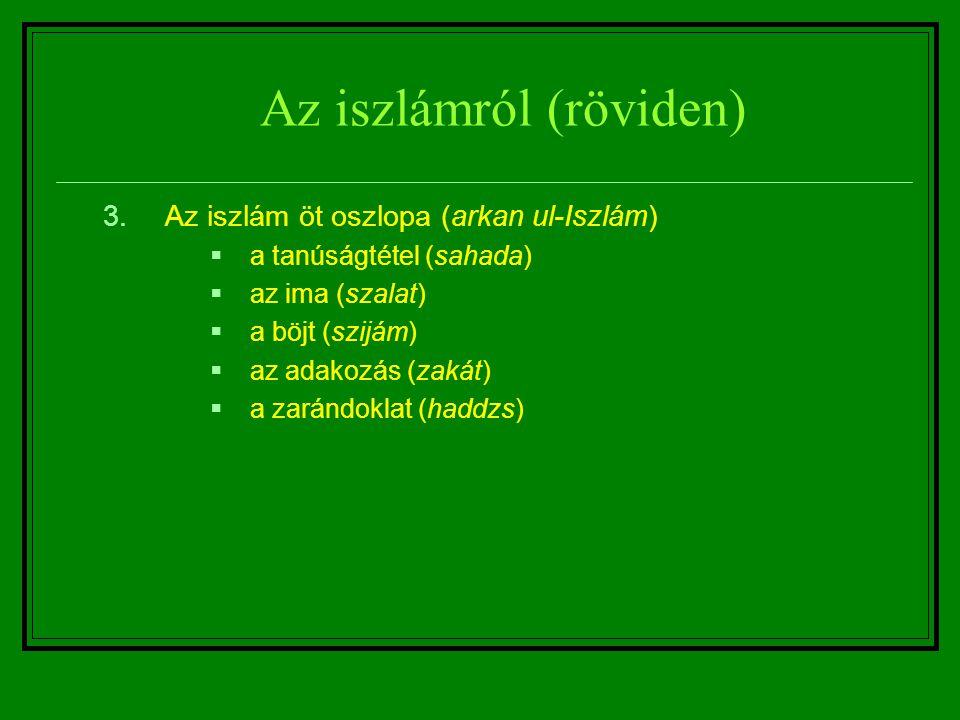 Az iszlámról (röviden) 3.Az iszlám öt oszlopa (arkan ul-Iszlám)  a tanúságtétel (sahada)  az ima (szalat)  a böjt (szijám)  az adakozás (zakát) 