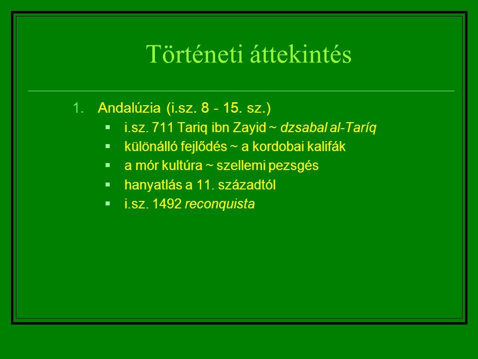 Történeti áttekintés 1.Andalúzia (i.sz. 8 - 15. sz.)  i.sz. 711 Tariq ibn Zayid ~ dzsabal al-Taríq  különálló fejlődés ~ a kordobai kalifák  a mór
