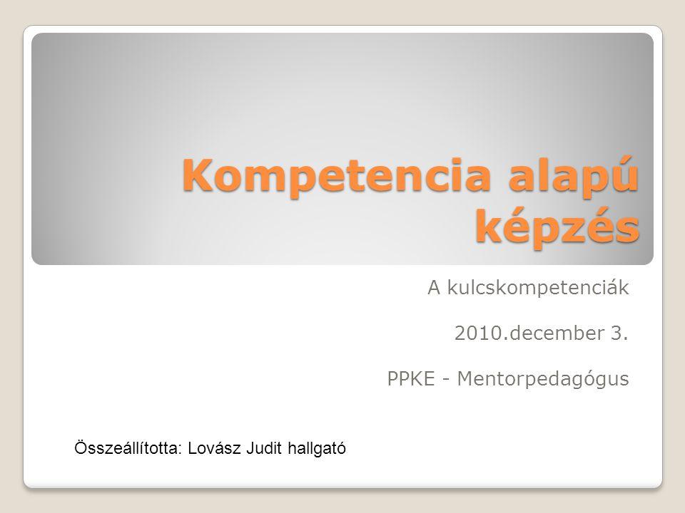 Kompetencia alapú képzés A kulcskompetenciák 2010.december 3. PPKE - Mentorpedagógus Összeállította: Lovász Judit hallgató