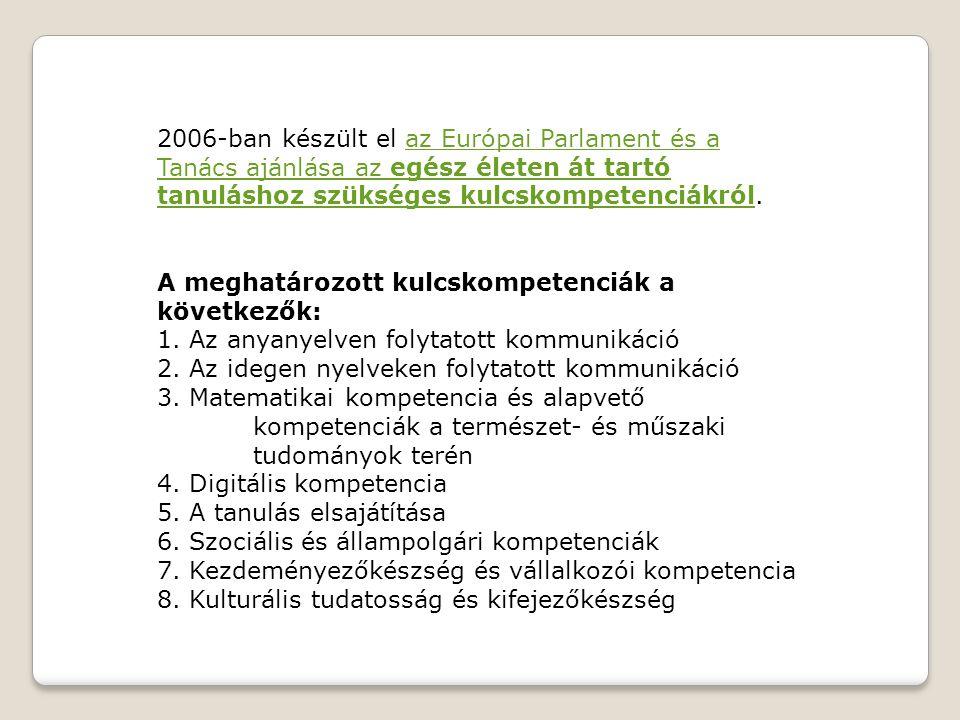 2006-ban készült el az Európai Parlament és a Tanács ajánlása az egész életen át tartó tanuláshoz szükséges kulcskompetenciákról.az Európai Parlament