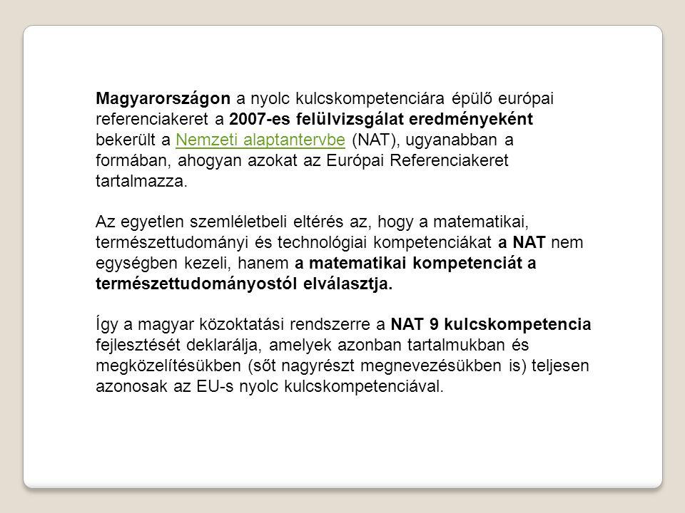 Magyarországon a nyolc kulcskompetenciára épülő európai referenciakeret a 2007-es felülvizsgálat eredményeként bekerült a Nemzeti alaptantervbe (NAT),