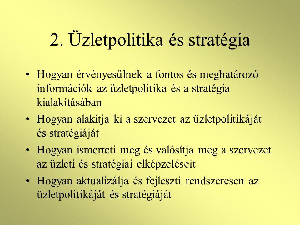 2. Üzletpolitika és stratégia •Hogyan érvényesülnek a fontos és meghatározó információk az üzletpolitika és a stratégia kialakításában •Hogyan alakítj
