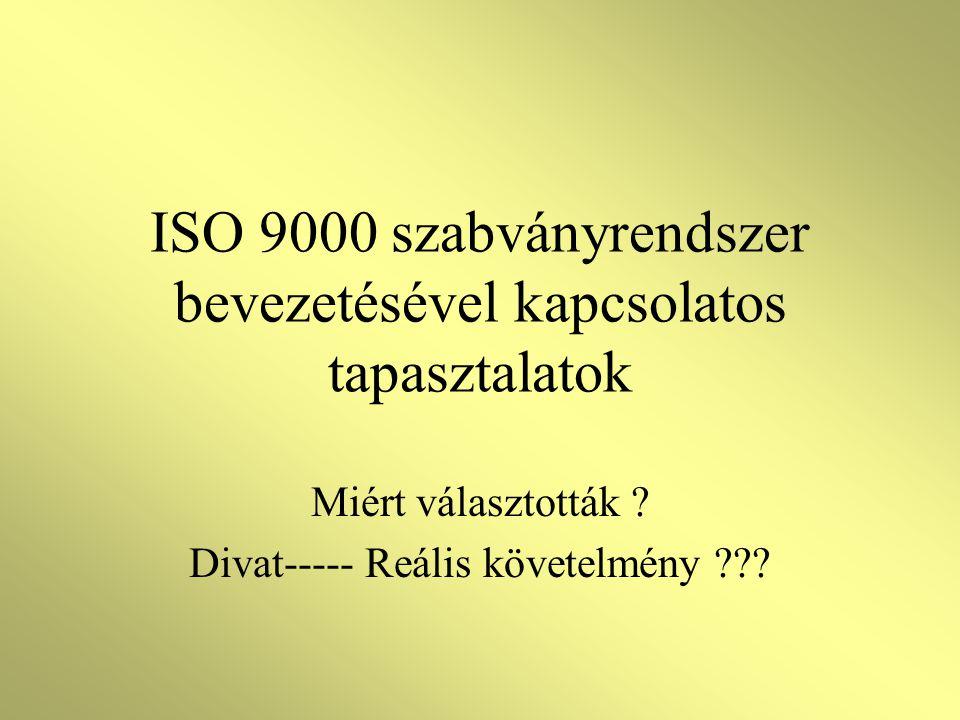 ISO 9000 szabványrendszer bevezetésével kapcsolatos tapasztalatok Miért választották .