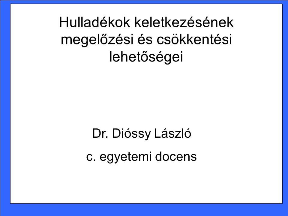 Hulladékok keletkezésének megelőzési és csökkentési lehetőségei Dr. Dióssy László c. egyetemi docens