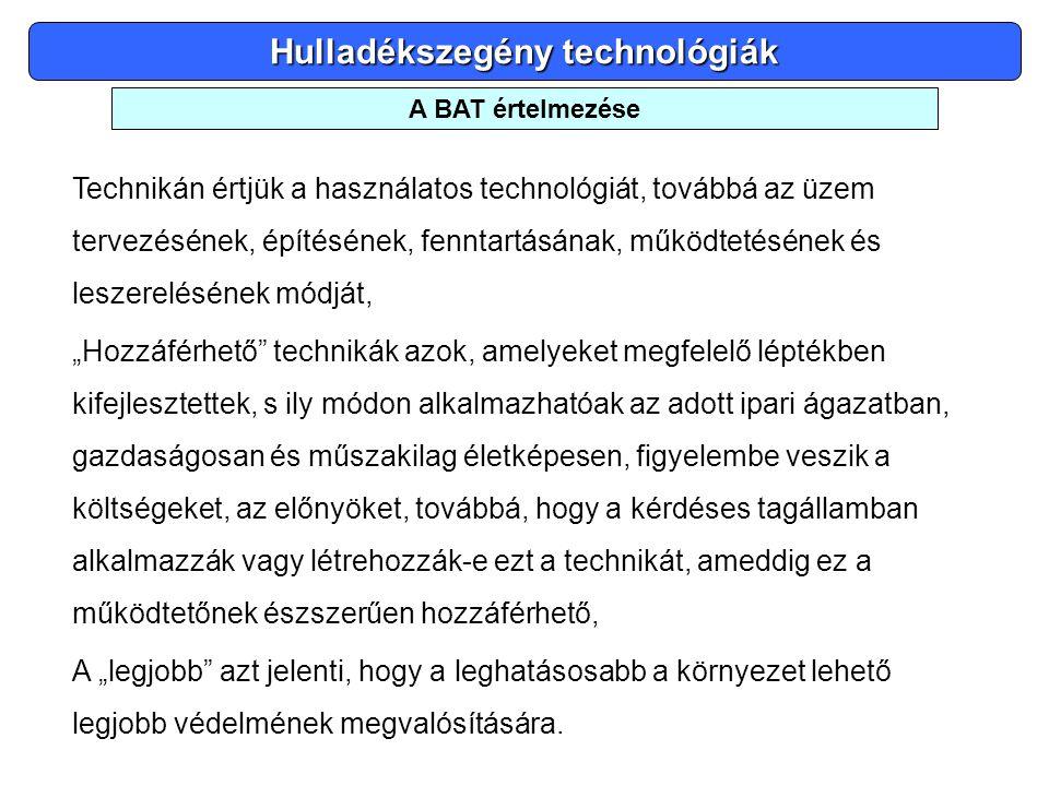 Hulladékszegény technológiák Technikán értjük a használatos technológiát, továbbá az üzem tervezésének, építésének, fenntartásának, működtetésének és