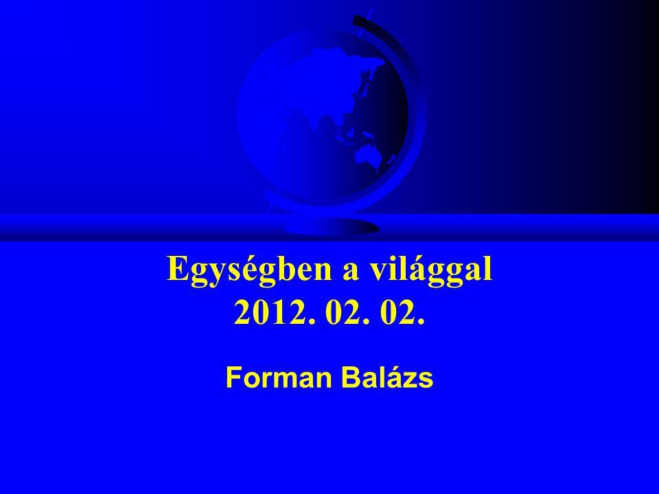 Egységben a világgal 2012. 02. 02. Forman Balázs