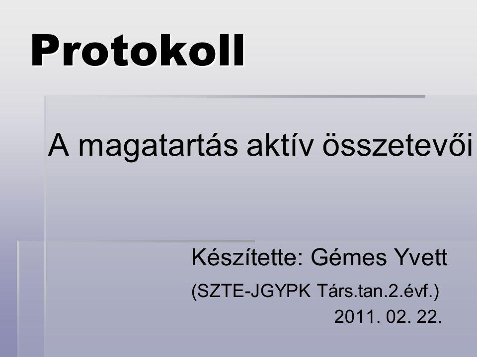 Protokoll A magatartás aktív összetevői Készítette: Gémes Yvett (SZTE-JGYPK Társ.tan.2.évf.) 2011. 02. 22.