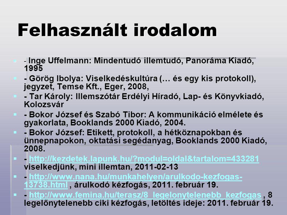 Felhasznált irodalom  -  - Inge Uffelmann: Mindentudó illemtudó, Panoráma Kiadó, 1995   - Görög Ibolya: Viselkedéskultúra (… és egy kis protokoll)