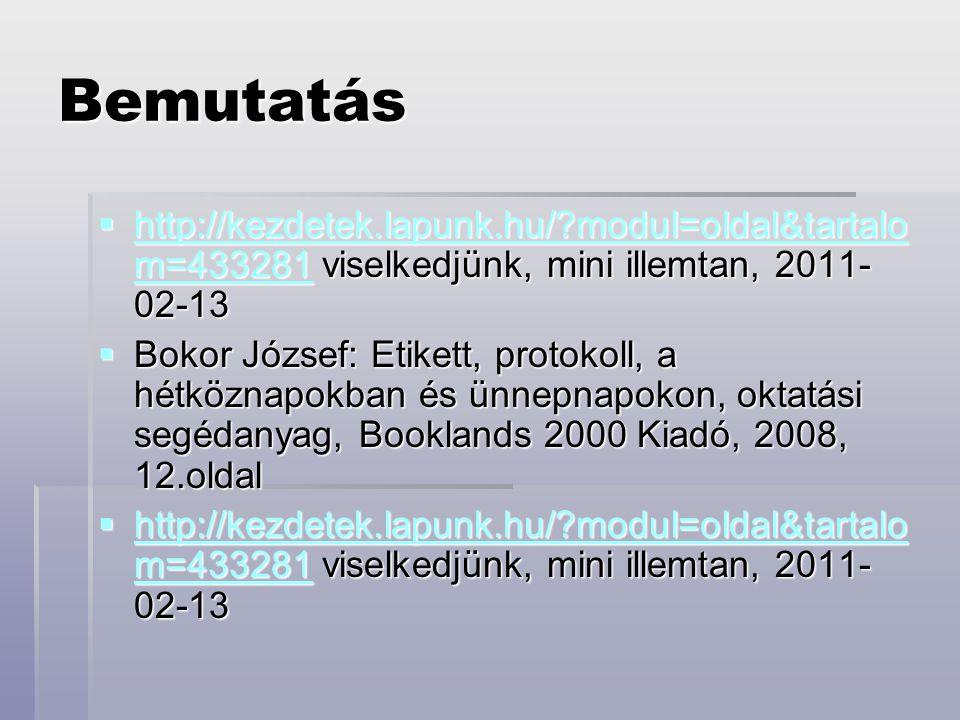 Bemutatás  http://kezdetek.lapunk.hu/?modul=oldal&tartalo m=433281 viselkedjünk, mini illemtan, 2011- 02-13 http://kezdetek.lapunk.hu/?modul=oldal&ta