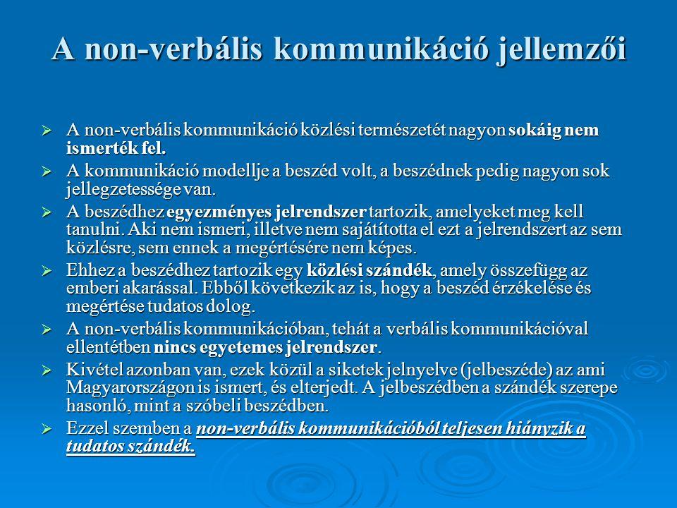 A non-verbális kommunikáció jellemzői  A non-verbális kommunikáció közlési természetét nagyon sokáig nem ismerték fel.  A kommunikáció modellje a be